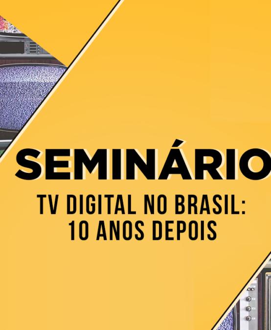 Seminário Técnico – TV Digiral no Brasil: 10 anos depois
